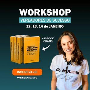 Workshop Vereadores de Sucesso, um evento on-line e gratuito de qualificação legislativa
